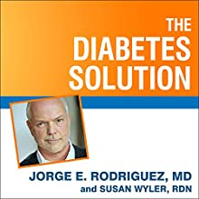 The Diabetes Solution: How to Control Type 2 Diabetes and Reverse Prediabetes Using Simple Diet and Lifestyle Changes - with 100 Recipes (       UNABRIDGED) by Jorge E. Rodriguez, Susan Wyler, MD/RDN Narrated by Mike Chamberlain