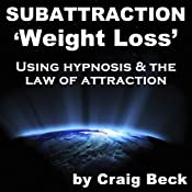 Subattraction Weight Loss: Using Hypnosis & The Law of Attraction | [Craig Beck]