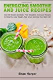 Energizing Smoothie & Juice Recipes: Over 60 Gluten and Dairy Free Recipes!: To Help You Lose Weight, Feel Great and Live Your Best Life! (Detox Book Series) (Volume 3)