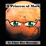 A Princess of Mars (       UNABRIDGED) by Edgar Rice Burroughs Narrated by Jim Killavey