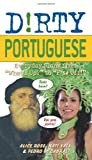 "Dirty Portuguese: Everyday Slang from ""Whats Up?"" to ""F*%# Off!"" (Dirty Everyday Slang)"
