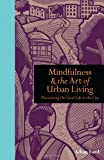 img - for Mindfulness & the Art of Urban Living: Discovering The Good Life in The City book / textbook / text book
