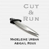 Cut and Run (       ungekürzt) von Abigail Roux, Madeleine Urban Gesprochen von: Sawyer Allerde