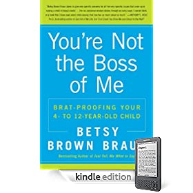 You're Not the Boss of Me: Brat-proofing Your Four- to Twelve-Year-Old Child eBook: Betsy Brown Braun