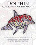 Dolphin Coloring Book For Adults: An Adult Coloring Book Of Dolphins Featuring 40 Dolphin Designs in a Variety of Patterns (Animal Coloring Books for Adults) (Volume 10)