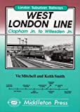Vic Mitchell West London Line: Clapham Junction to Willesden Junction (London Suburban Railways)