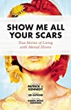 img - for Show Me All Your Scars: True Stories of Living with Mental Illness book / textbook / text book
