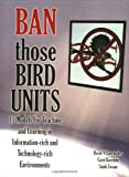 img - for Ban Those Bird Units! 15 Models for Teaching and Learning in Information-rich and Technology-rich Environments book / textbook / text book