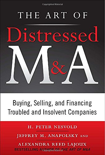 The Art Of Distressed M&A: Buying, Selling, And Financing Troubled And Insolvent Companies (Art Of M&A) front-720319