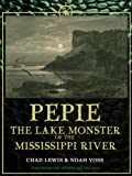 img - for Pepie: The Lake Monster of the Mississippi River book / textbook / text book