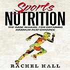 Sports Nutrition: The Base Manual for Obtaining Maximum Performance Hörbuch von Rachel Hall Gesprochen von: Anthony Pica