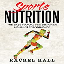 Sports Nutrition: The Base Manual for Obtaining Maximum Performance Audiobook by Rachel Hall Narrated by Anthony Pica