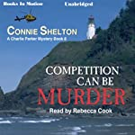 Competition Can Be Murder: Charlie Parker, Book 8 (       UNABRIDGED) by Connie Shelton Narrated by Rebecca Cook