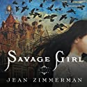 Savage Girl (       UNABRIDGED) by Jean Zimmerman Narrated by Edoardo Ballerini