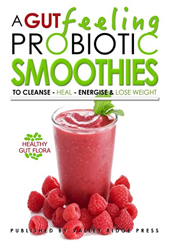Oliver Michaels - A GUT FEELING. PROBIOTIC SMOOTHIES: TO CLEANSE - HEAL - ENERGISE & LOSE WEIGHT.