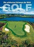 Golfpl�tze weltweit: Die sch�nsten Fairways der Welt - ein Golf Bildband mit faszinierenden Bildern zu den spektakul�rsten Golfpl�tzen. Inkl. Detailbeschreibungen der Golfanlagen