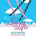 Love on the Lifts (       UNABRIDGED) by Rachel Hawthorne Narrated by Tavia Gilbert