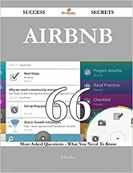 Airbnb 66 Success Secrets: 66 Most Asked Questions On Airbnb - What You Need To Know