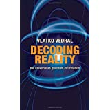 Decoding Reality: The Universe as Quantum Informationby Vlatko Vedral