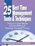 The 25 Best Time Management Tools & Techniques: How to Get More Done Without Driving Yourself Crazy