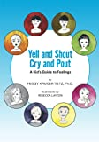 Yell and Shout, Cry and Pout: A Kids Guide to Feelings