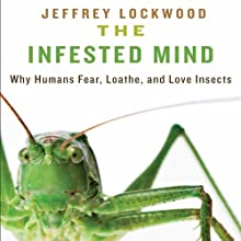 The Infested Mind: Why Humans Fear, Loathe, and Love Insects   Livre audio Auteur(s) : Jeffrey Lockwood Narrateur(s) : Jack Marshall