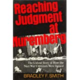 Reaching Judgement at Nuremberg: The Untold Story of How the Nazi War Criminals Were Judged