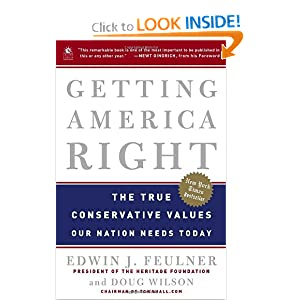Getting America Right: The True Conservative Values Our Nation Needs Today Edwin J. Feulner and Doug Wilson