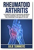 Rheumatoid Arthritis: A complete guide to managing arthritis: natural remedies, tips and tricks that will skyrocket your quality of life