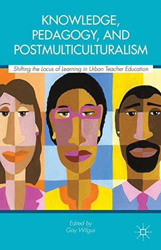 Knowledge, Pedagogy, and Postmulticulturalism: Shifting the Locus of Learning in Urban Teacher Education