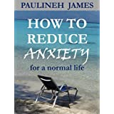 How to Reduce Anxiety for a Normal Life ~ Paulineh James