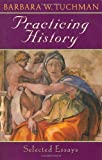 Practicing History: Selected Essays (0345303636) by Barbara W. Tuchman