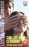 Con los ojos cerrados / With Closed Eyes (Los Libros De Alfredo / the Books of Alfredo) (Spanish Edition)