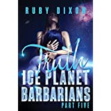 Ice Planet Barbarians Part 5: Truth: A SciFi Alien Serial Romance