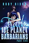 Ice Planet Barbarians Part 5: Truth:...