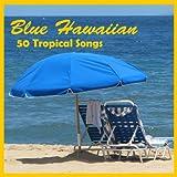 Blue Hawaiian: 50 Tropical Songs