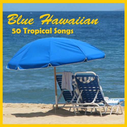 Blue Hawaiian: 50 Tropical Songs