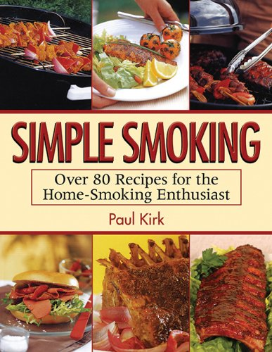 Simple Smoking: Over 80 Recipes for the Home-Smoking Enthusiast (Meat Cookbooks For Men compare prices)
