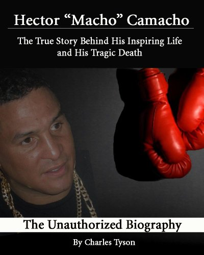 Charles Tyson - Hector 'Macho' Camacho: The True Story Behind His Inspiring Life and His Tragic Death (English Edition)