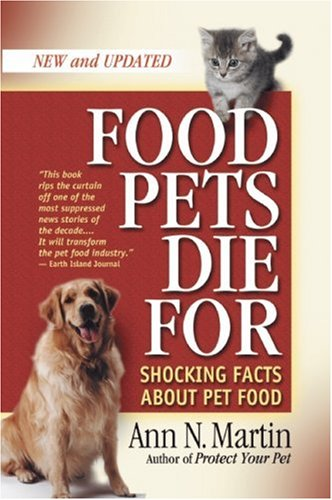 Food Pets Die For: Shocking Facts About Pet Food, Second Edition, Ann N. Martin
