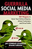 Image of Guerrilla Social Media Marketing: 100+ Weapons to Grow Your Online Influence, Attract Customers, and Drive Profits