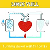 echange, troc James Yuill - Turning Down Water For Air