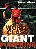 How-To-Grow World Class Giant Pumpkins