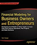 Financial Modeling for Business Owners and Entrepreneurs: Developing Excel Models to Raise Capital, Increase Cash Flow, Im...