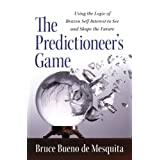 The Predictioneer's Game: Using the Logic of Brazen Self-Interest to See and Shape the Future ~ Bruce Bueno de Mesquita
