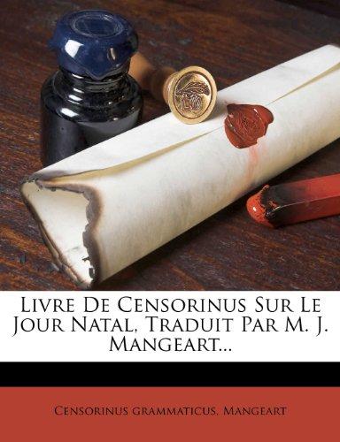 Livre De Censorinus Sur Le Jour Natal, Traduit Par M. J. Mangeart...