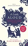 A Little, Aloud: An anthology of prose and poetry for reading aloud to someone you care for