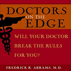 Doctors on the Edge: Will Your Doctor Break the Rules for You? | [Fredrick R. Abrams]