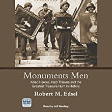 Monuments Men: Allied Heroes, Nazi Thieves and the Greatest Treasure Hunt in History Audiobook by Robert M. Edsel Narrated by Jeff Harding
