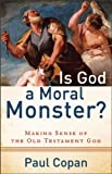 img - for Is God a Moral Monster?: Making Sense of the Old Testament God [Paperback] book / textbook / text book